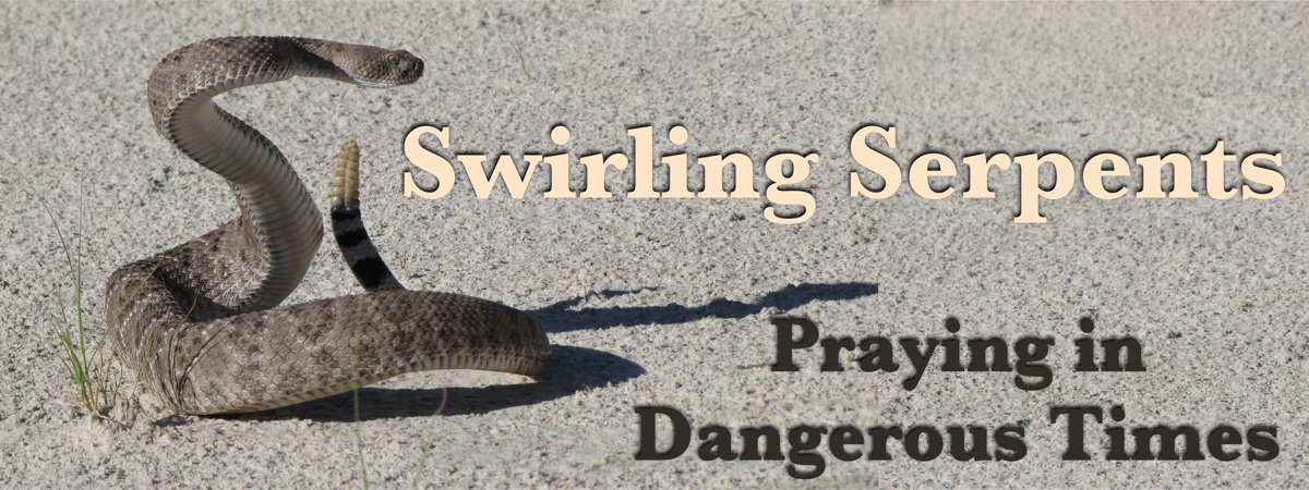 Swirling Serpents:  Praying in Dangerous Times